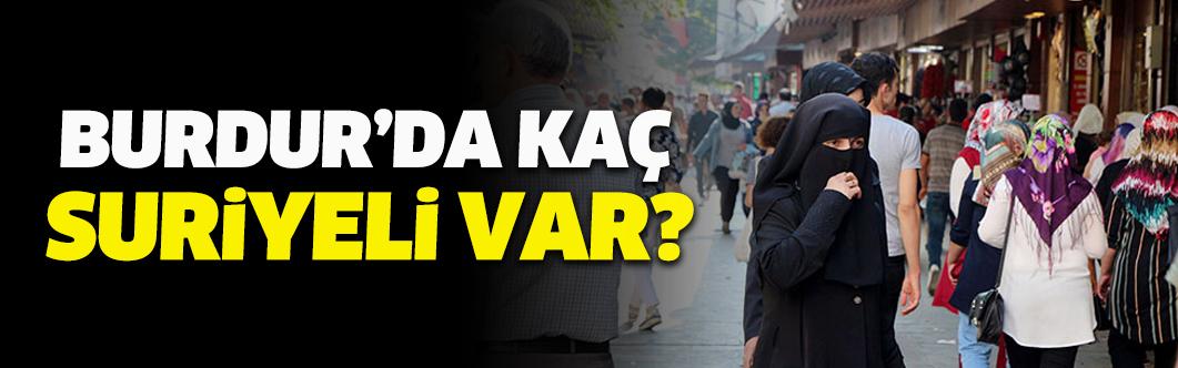 Burdur'da kaç Suriyeli var?