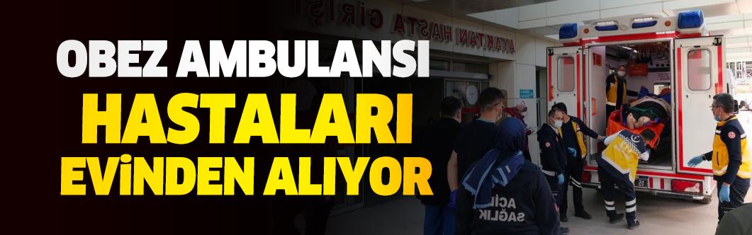 Burdur'da obez ambulansı, hastaları evinden alıyor